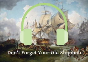 Don't Forget Your Old Shipmate (traditional naval song, MP3)