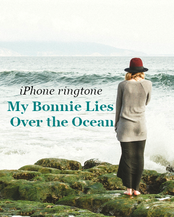 My Bonnie Lies Over the Ocean (ringtone for iPhone)