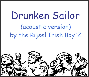 Drunken Sailor (acoustic version) by the Rijsel Irish Boy'Z (sea shanty in MP3)
