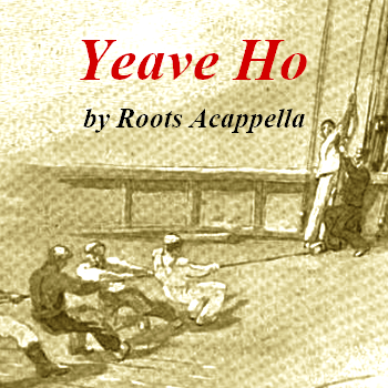 Yeave Ho by Roots Acappella (shanty in MP3)
