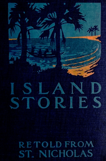 Island Stories Retold from St. Nicholas (collection of stories, PDF)
