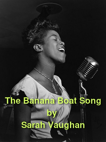 The Banana Boat Song (Day-o) by Sarah Vaughan (Jamaican dock workers' song, MP3)