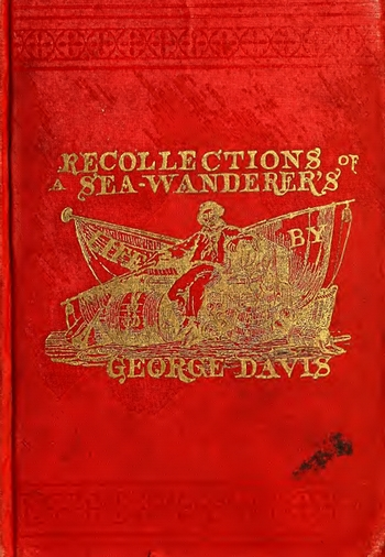 'Recollections of a Sea Wanderer's Life: An Autobiography of an Old-time Seaman…' by George Davis