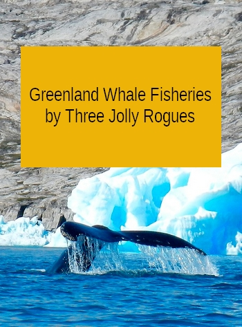 Greenland Whale Fisheries by Three Jolly Rogues (sea song in MP3)