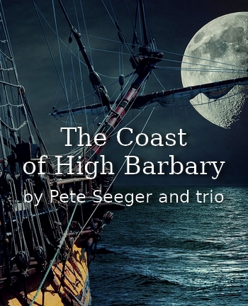 The Coast of High Barbary by Pete Seeger and trio (ballad in MP3)