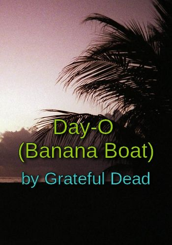Day-o (Banana Boat) by the Grateful Dead (traditional Jamaican song in MP3