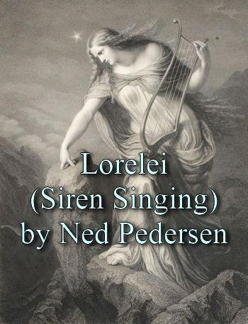 Lorelei (Siren Singing) by Ned Pedersen (original song in MP3)