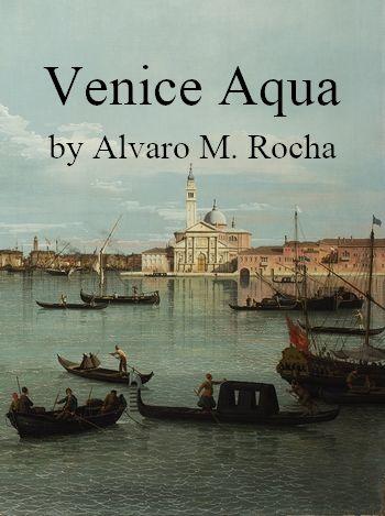 Venice Aqua by Alvaro M. Rocha (poetic instrumental music in MP3)