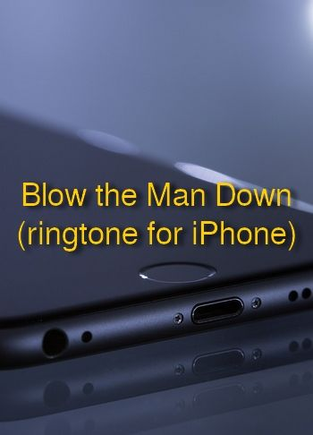 Blow the Man Down (sea shanty, ringtone for iPhone)