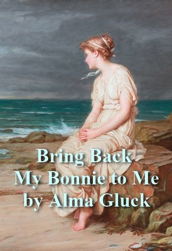 Bring Back My Bonnie to Me by Alma Gluck (in honour of those who fought in World War I)
