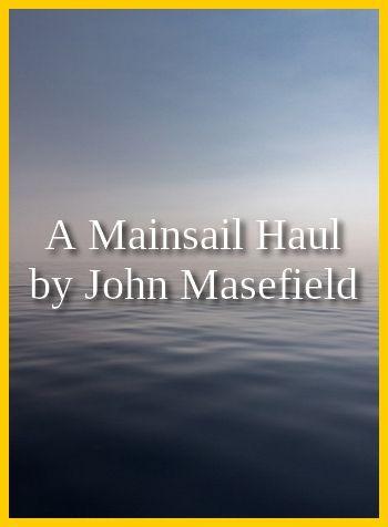 A Mainsail Haul by John Masefield (PDF format)