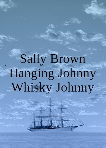 Sally Brown, Hanging Johnny and Whisky Johnny (3-shanties-in-one, MP3)