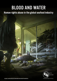 Blood and Water: Human rights abuse in the global seafood industry